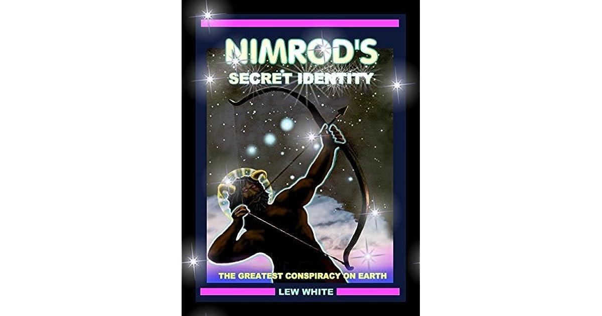 Nimrod's Secret Identity: The Greatest Conspiracy On Earth