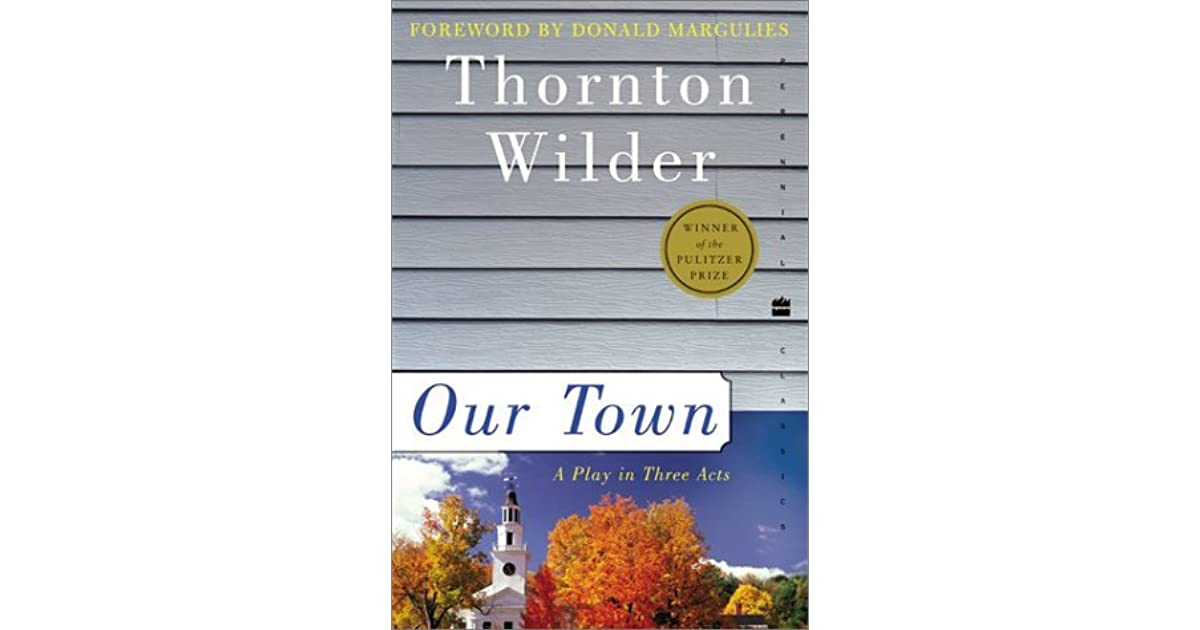 a report on the characters in our town a play by thornton wilder Definition of our town – our online dictionary has our such is the setting of thornton wilder's play, our town everyone—the characters in the play, the.