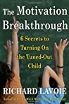The Motivation Breakthrough: 6 Secrets to Turning on the Tuned-Out Child