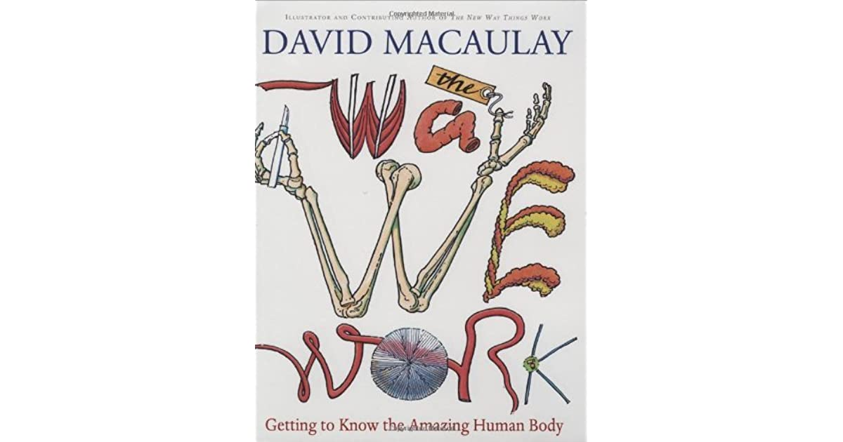 The Way We Work: Getting to Know the Amazing Human Body by David ...