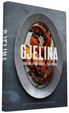 Gjelina: Cooking from Venice, California (California Cooking, Restaurant Cookbooks, Cal-Med Cookbook)