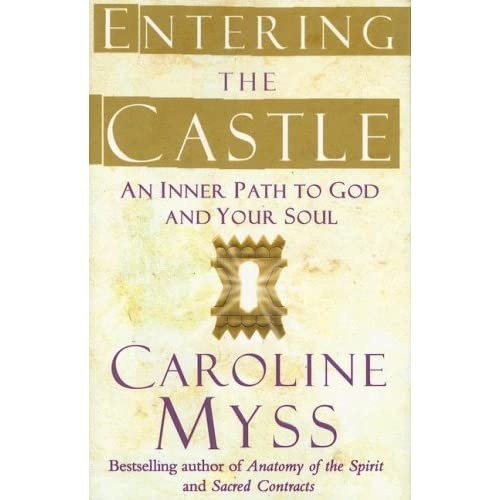 Entering the Castle: An Inner Path to God and Your Soul by Caroline Myss