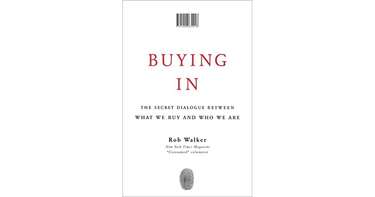 Buying In: The Secret Dialogue Between What We Buy and Who We Are by ...