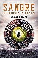 Legado real (Sangre de dioses y reyes, #1)