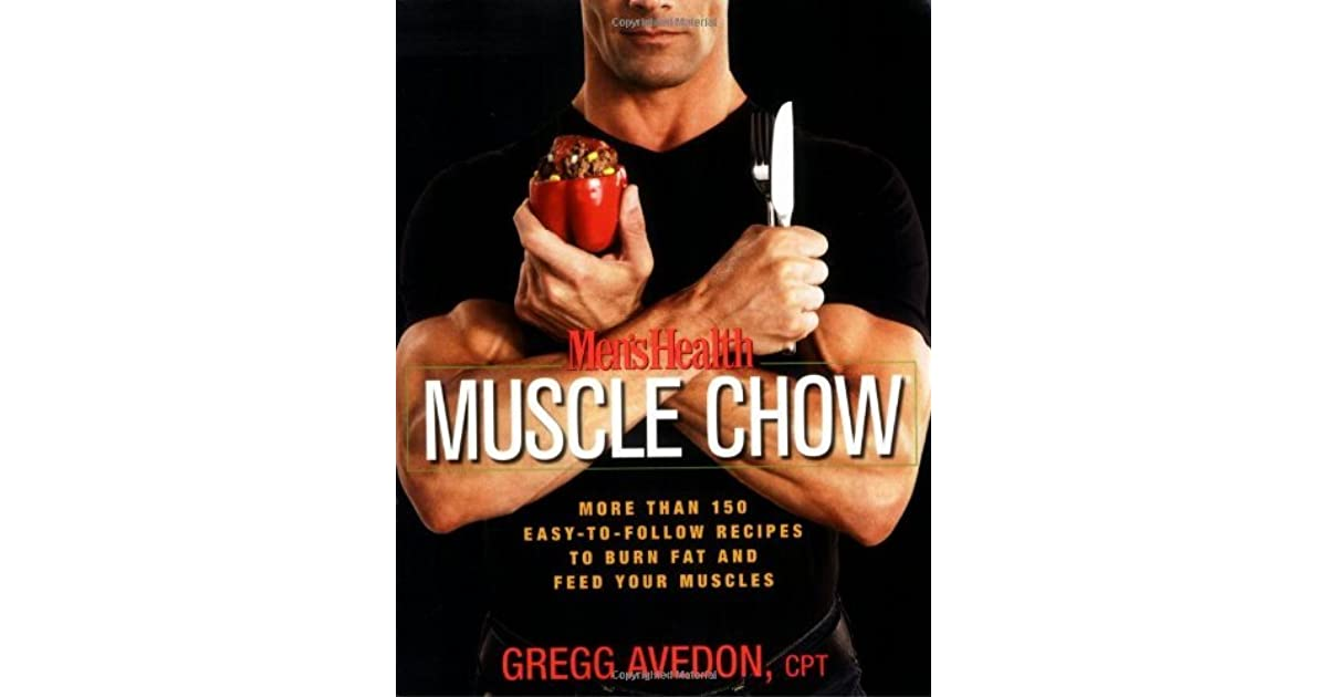 Men's Health Muscle Chow: More Than 150 Meals to Feed Your