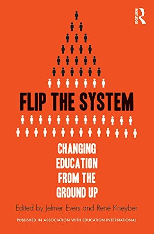 Flip the System: Changing Education from the Ground Up