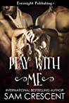 Play With Me (The Bad Boy Collection #2)