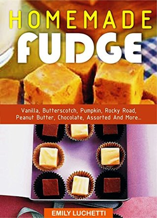 HOMEMADE FUDGE: Vanilla, Butterscotch, Pumpkin, Rocky Road, Peanut Butter, Chocolate, Assorted And More...
