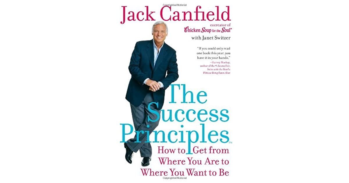 The Success Principles: How to Get from Where You Are to Where You Want to Be b...
