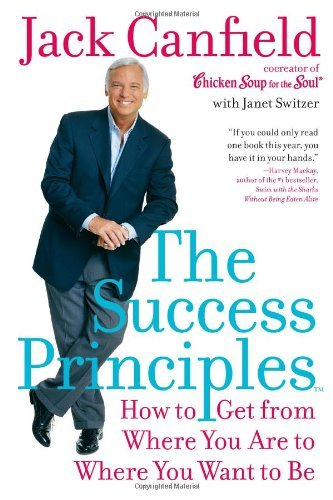 The-Success-Principles-How-To-Get-From-Where-You-Are-To-Where-You-Want-To-Be