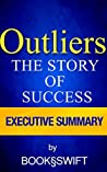 Outliers: The Story of Success by Malcolm Gladwell | Executive Summary (Executive Summary of Outliers by Malcolm Gladwell)