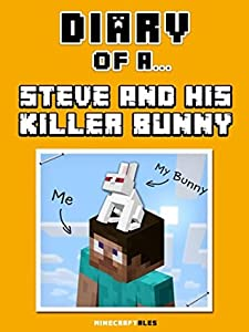 Diary of a Steve and his Killer Bunny [An Unofficial Minecraft Book] (Minecraft Tales Book 37)