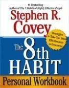 The 8th Habit Personal Workbook: Strategies to Take You from Effectiveness to Greatness Stephen R. Covey