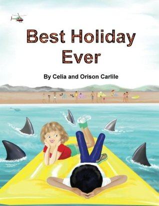 Best Holiday Ever: This Unique Book, for Six to Eight Year Olds, Tells Two Stories at the Same Time. the Boy Describes His Best Holiday Ever But the Illustrations Reveal a Series of Hilarious Disasters. Enjoy the Way Children and Adults Sometimes See T...