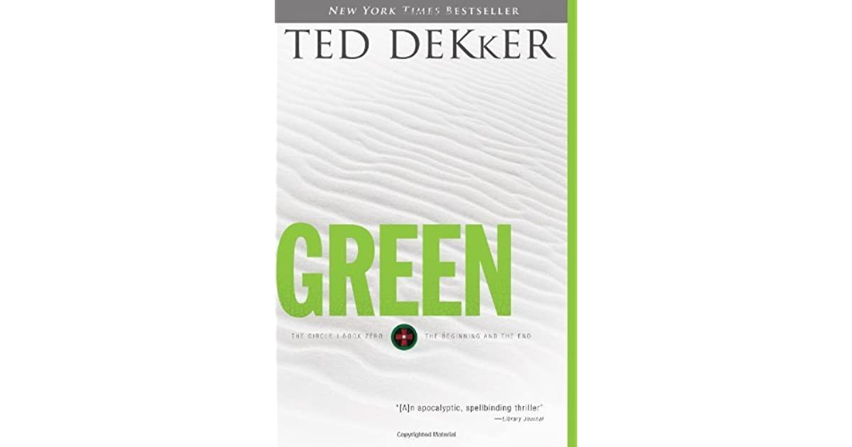 Green The Beginning And The End The Circle 0 By Ted Dekker