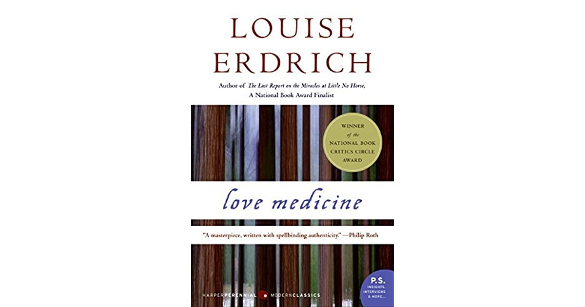 love medicine louise erdrich Love medicine by louise erdrich (1984) i didn't grow up wandering among trees, or with streams of water around me i grew up really looking at the sky.