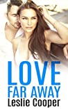 Love Far Away (A Spicy Contemporary Romance)