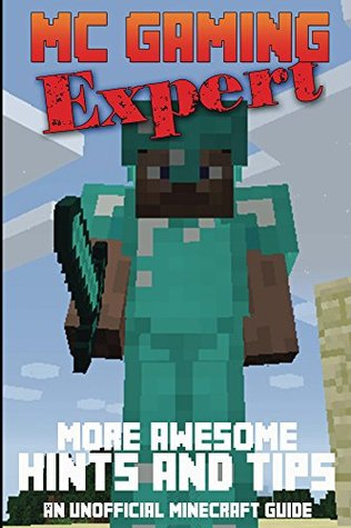 Minecraft: More Awesome Minecraft Hints & Tips (MineCraft Gaming Expert - Unofficial Minecraft Guides (Minecraft Handbooks, Minecraft Comics & Minecraft Books for kids) Book 7)