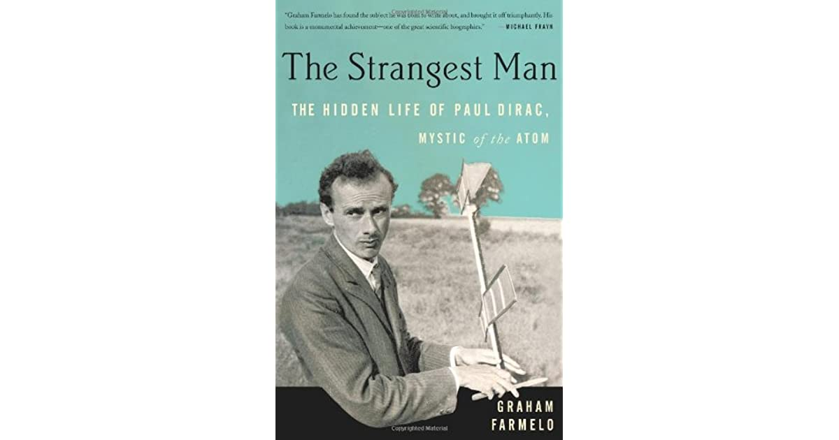 The Strangest Man The Hidden Life Of Paul Dirac Mystic Of The Atom By Graham Farmelo