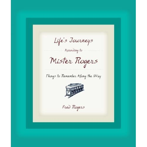 Life S Journeys According To Mister Rogers Things To Remember Along The Way By Fred Rogers