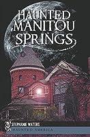 Haunted Manitou Springs (Haunted America)