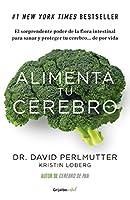Alimenta tu cerebro: El sorprendente poder de la flora intestinal para sanar y proteger tu cerebro...