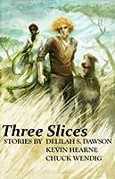 Three Slices (The Iron Druid Chronicles, #7.5; Blud, #3.5; Miriam Black, #3.5)