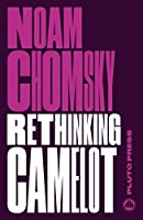 Rethinking Camelot: JFK, the Vietnam War, and U.S. Political Culture (Chomsky Perspectives)