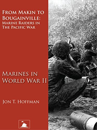 From Makin to Bougainville  Marine Raiders in the Pacific War by Jon T