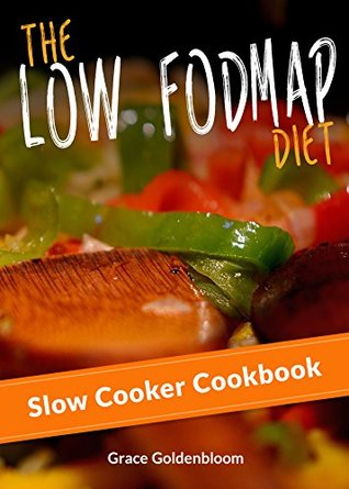 Low FODMAP: The Low FODMAP Diet Slow Cooker Cookbook (IBS, Irritable Bowel Syndrome, Crock Pot Recipes) (Managing Irritable Bowel Syndrome Cookbooks 2)