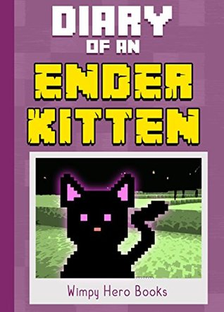 Diary of an Ender Kitten: Mob Battle Gone Wrong: A Minecraft Monster Magic Fiction Short Story Book for Kids ft. The Enderman (Unofficial) (Diary Wimpy 4)