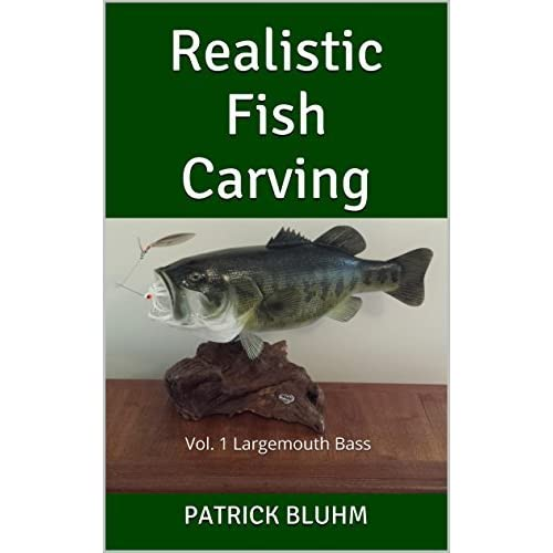 Realistic Fish Carving Vol 1 Largemouth Bass By Patrick Bluhm
