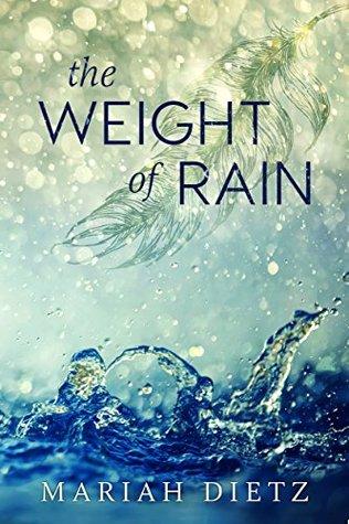 The Weight of Rain by Mariah Dietz