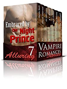 VAMPIRE ROMANCE BOXED SET: Embraced by the Night Prince (7 Alluring Vampire Romance Stories) (Paranormal Science Fiction Fantasy Short Stories)