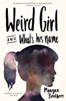 Weird Girl and What's His Name