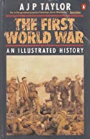The First World War - An Illustrated History