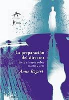 La preparación del director. Siete ensayos sobre teatro y arte.