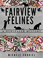 Fairview Felines: A Newspaper Mystery (The Newspaper Mysteries Book 1)