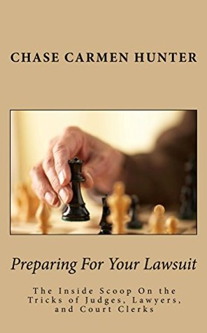 Preparing For Your Lawsuit: The Inside Scoop On The Tricks of Judges, Lawyers, And Court Clerks