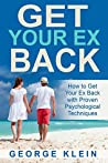 Get Your Ex Back: How to Get Your Ex Back with Proven Psychological Techniques