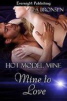Mine to Love (Hot Model Mine Book 2)