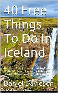 40 Free Things To Do In Iceland: The Best Free Attractions In Reykjavik, Skaftatell, South Iceland, Jokulsarlon, Hengill, Hafnarfjordur, and beyond. (Travel Free eGuidebooks Book 16)