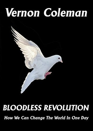 Bloodless Revolution: How we can change the world in one day