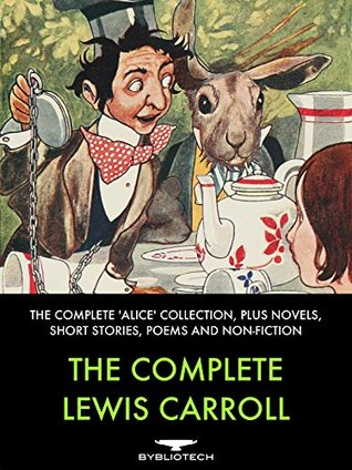 The Complete Lewis Carroll: The Complete 'Alice' Collection, Plus Novels, Short Stories, Poems and Non-Fiction