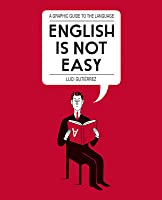 English is Not Easy: A Guide to the Language