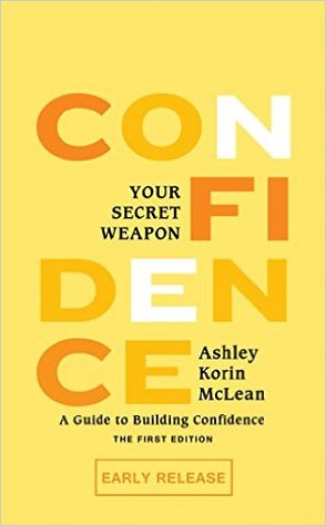 Confidence Your Secret Weapon: A Guide to Building Confidence (Early Release Edition)