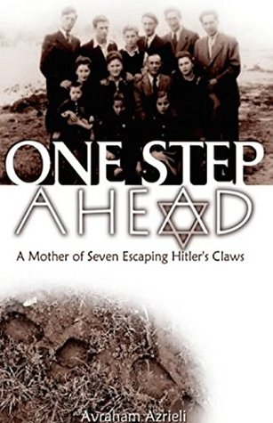 One Step Ahead - A Mother of Seven Escaping Hitler's Claws: A True History - Jewish Women, Family Survival, Resistance and Defiance against the Nazi War Machine in World War II