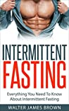 Intermittent Fasting: Everything You Need To Know About Intermittent Fasting (Lifestyle University Book 2)