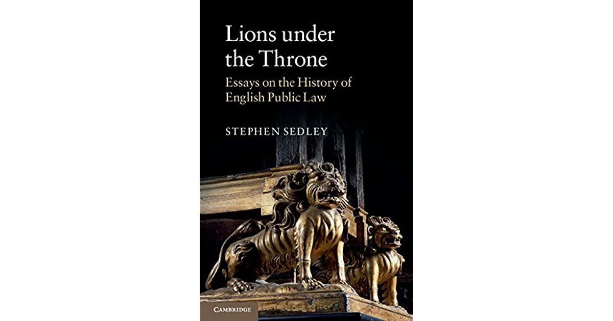 Lions Under The Throne Essays On The History Of English Public  Lions Under The Throne Essays On The History Of English Public Law By  Stephen Sedley