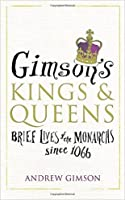 Gimson's Kings and Queens: Brief Lives of the Forty Monarchs since 1066